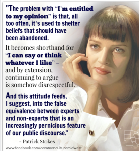 No, you are not entitled to your opinion; not when faced with the facts that prove it wrong.